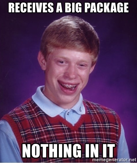Bad Luck Brian - Receives a big package nothing in it