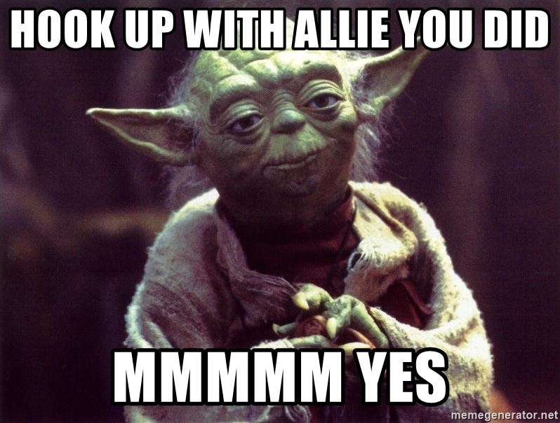 Yoda - Hook up with aLlie you did Mmmmm yes
