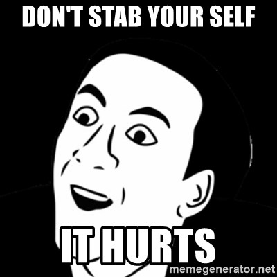 you don't say meme - DON'T STAB YOUR SELF  IT HURTS