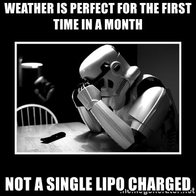 Sad Trooper - weather is perfect for the first time in a month not a single lipo charged
