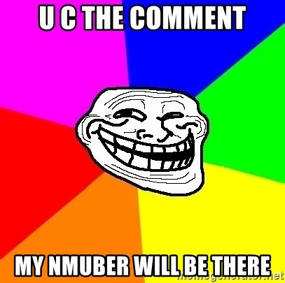 Trollface - u c the comment my nmuber will be there
