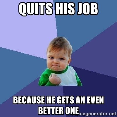 Success Kid - Quits his job because he gets an even better one