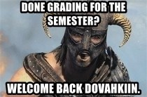 Skyrim Meme Generator - Done grading for the semester? Welcome back Dovahkiin.