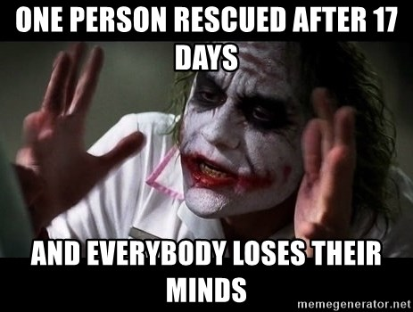joker mind loss - one person rescued after 17 days and everybody loses their minds