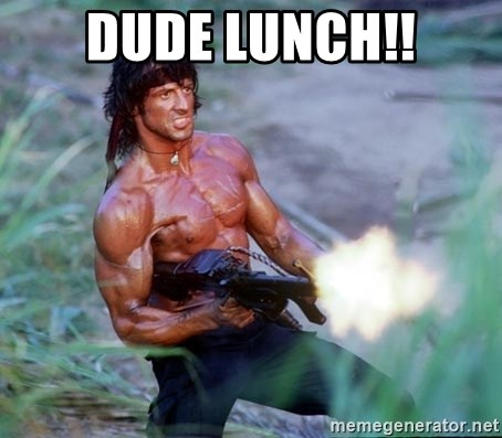 Rambo - DUDE LUNCH!!