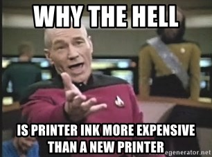 Picard Wtf - Why the hell  is printer ink more expensive than a new printer