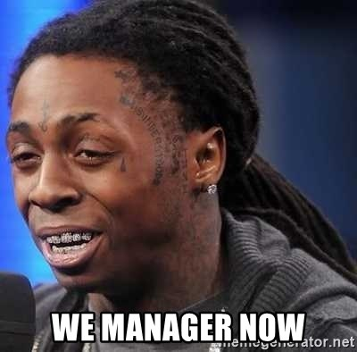 we president now -  We manager now