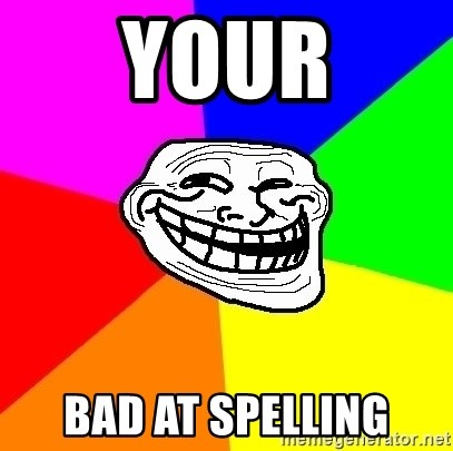 Trollface - your bad at spelling