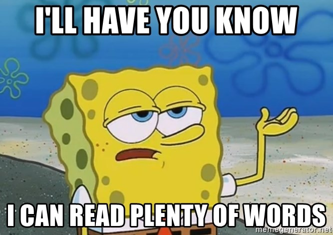 I'll have you know Spongebob - I'll have you know i can read plenty of words