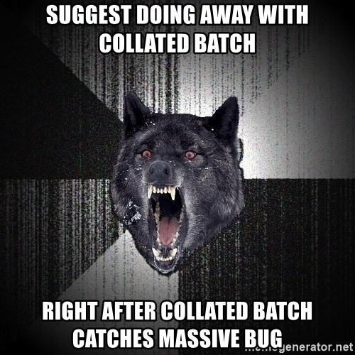 Insanity Wolf - Suggest doing away with collated batch right after collated batch catches massive bug