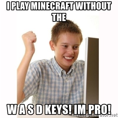 Computer kid - I PLAY MINECRAFT WITHOUT THE  W A S D KEYS! IM PRO!