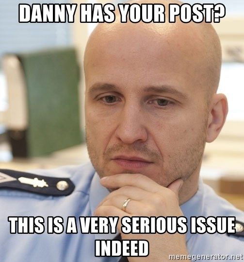 riepottelujuttu - danny has your post? this is a very serious issue indeed