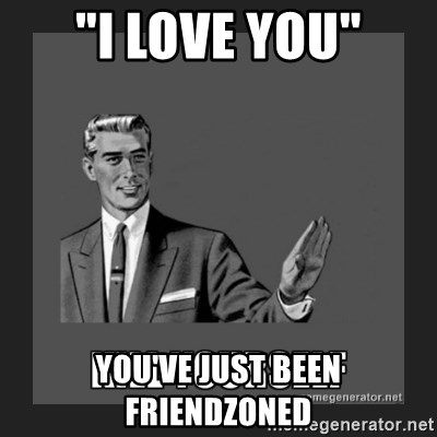 "kill yourself guy - ""i love you"" you've just been friendzoned"