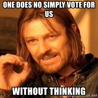 One Does Not Simply - One does no simply Vote for us Without thinking