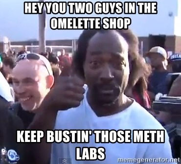 charles ramsey 3 - hey you two guys in the omelette shop keep bustin' those meth labs