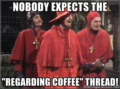"""spanish inquisition - Nobody expects the """"regarding coffee"""" thread!"""