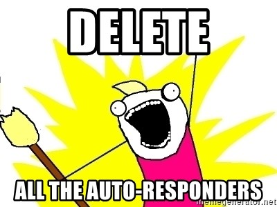 X ALL THE THINGS - delete all the auto-responders