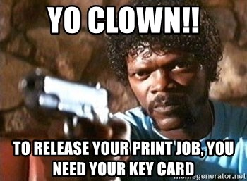 Pulp Fiction - Yo Clown!! to release your print job, you need your key card