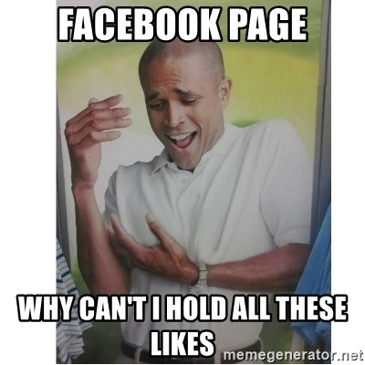 Why Can't I Hold All These?!?!? - FACEBOOK PAGE WHY CAN'T I HOLD ALL THESE LIKES