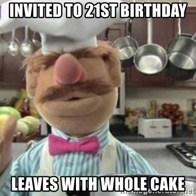 swedish chef - Invited to 21st birthday Leaves with whole cake