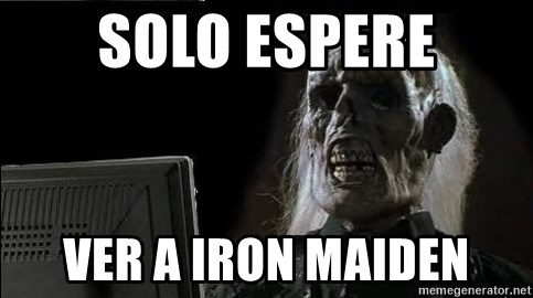 OP will surely deliver skeleton - SOLO ESPERE VER A IRON MAIDEN