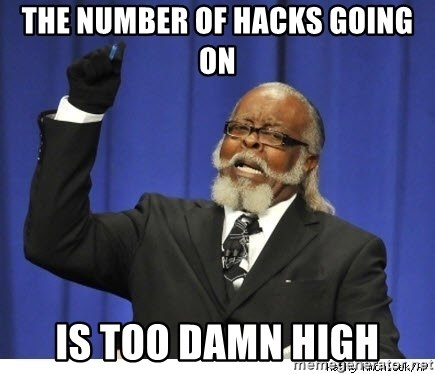 The tolerance is to damn high! - The number of Hacks going on IS too damn high