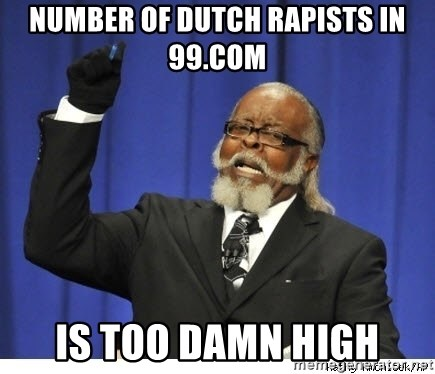 The tolerance is to damn high! - number of dutch rapists in 99.com is too damn high
