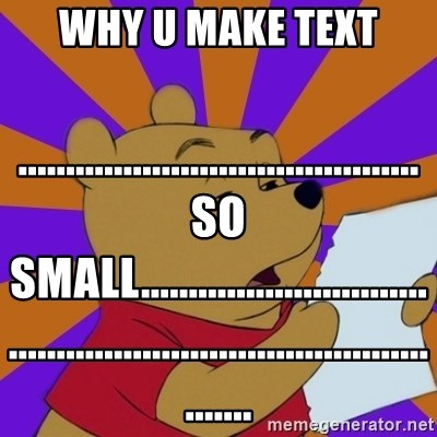 Skeptical Pooh - Why u make text ..........................................so small.................................................................................