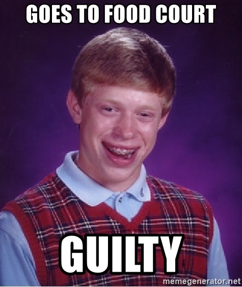 Bad Luck Brian - Goes to food court guilty