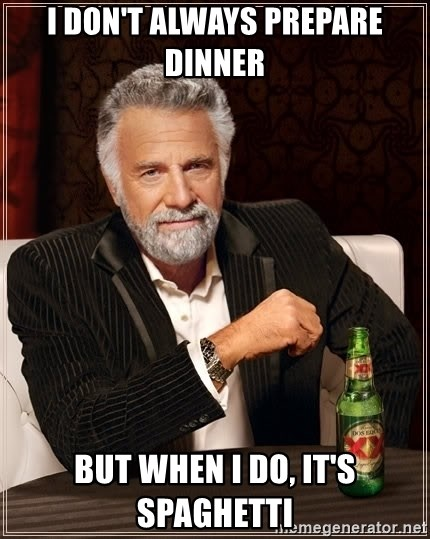 The Most Interesting Man In The World - i don't always prepare dinner but when i do, it's spaghetti