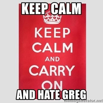 Keep Calm - Keep CALM and Hate greg