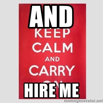 Keep Calm - AND HIRE ME