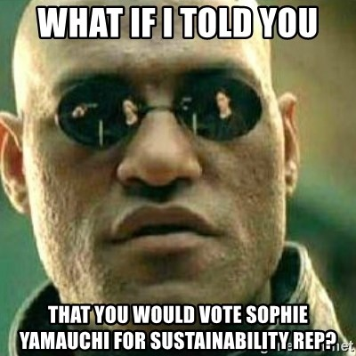 What If I Told You - What if I told you that you would vote Sophie Yamauchi for sustainability rep?