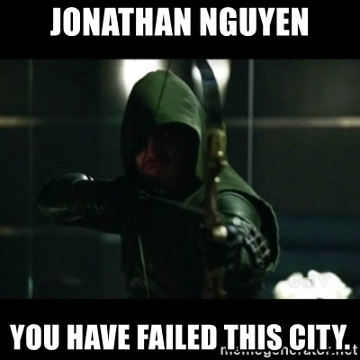 YOU HAVE FAILED THIS CITY - Jonathan NGuyen You have failed this city.
