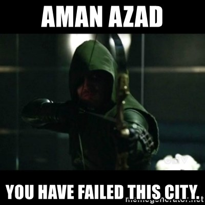 YOU HAVE FAILED THIS CITY - AMAN AZAD YOU HAVE FAILED this city.