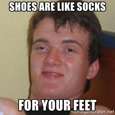 Stoner Stanley - Shoes are like socks For your feet