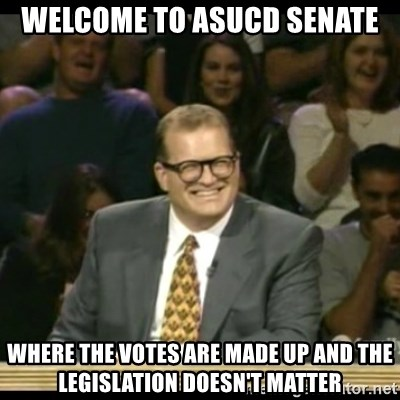 Whose Line - Welcome to asucd senate where the votes are made up and the legislation doesn't matter