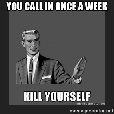 kill yourself guy - you call In once a week