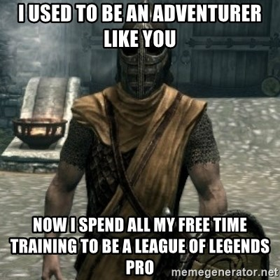 skyrim whiterun guard - I used to be an adventurer like you now I spend all my free time training to be a league of legends pro