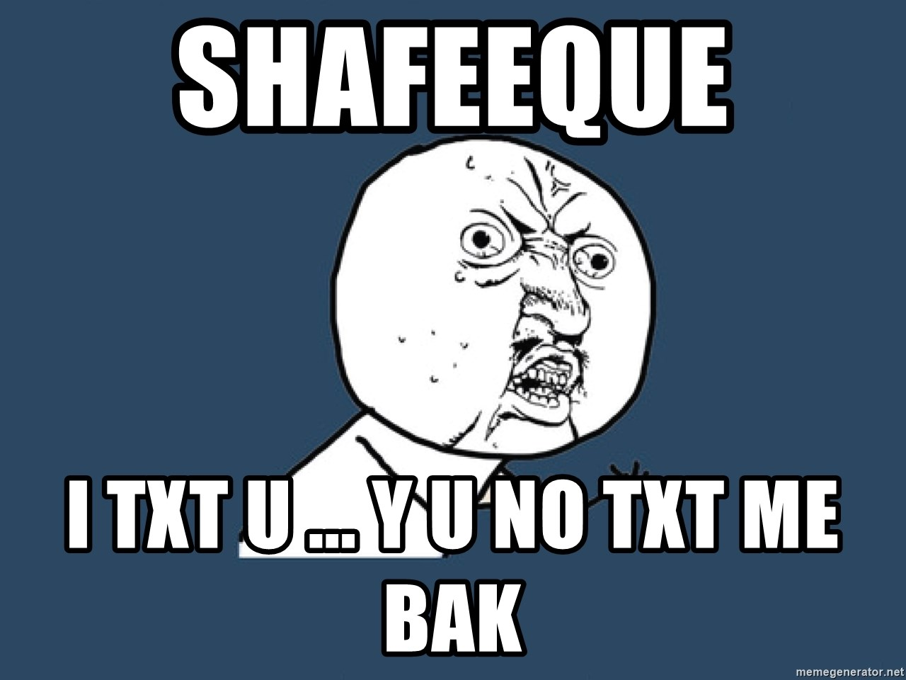 Y U No - shafeeque  i txt u ... y u no txt me bak