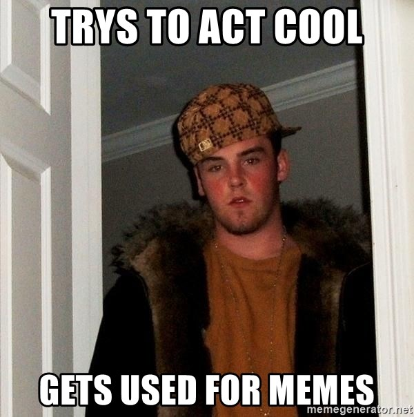 Scumbag Steve - Trys to act cool Gets used for memes
