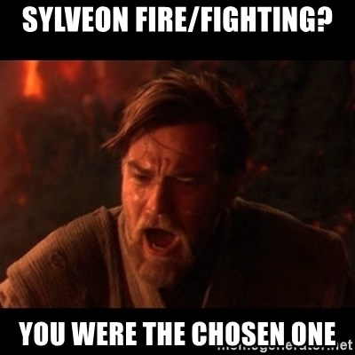 You were the chosen one  - Sylveon fire/fighting? you were the chosen one