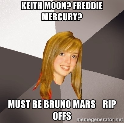 Musically Oblivious 8th Grader - keith moon? freddie mercury? must be bruno mars    rip offs