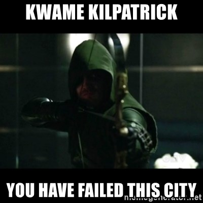 YOU HAVE FAILED THIS CITY - Kwame Kilpatrick You have failed this city