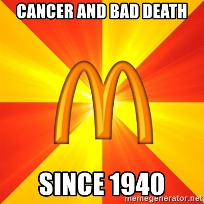 Maccas Meme - CANCER AND BAD DEATH SINCE 1940