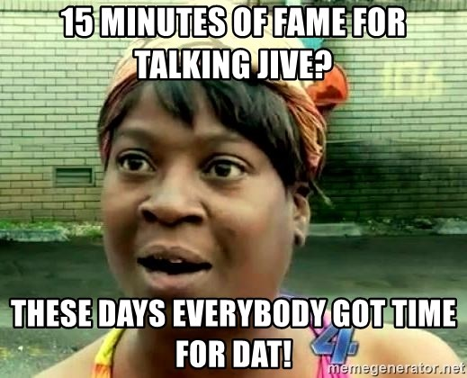 oh lord jesus it's a fire! - 15 minutes of fame for talking Jive? THESE DAYS Everybody got time for dat!
