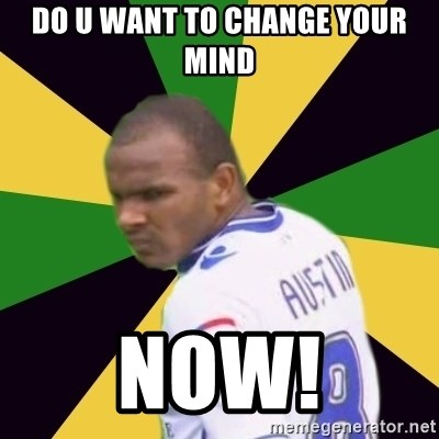 Rodolph Austin - DO U WANT TO CHANGE YOUR MIND NOW!