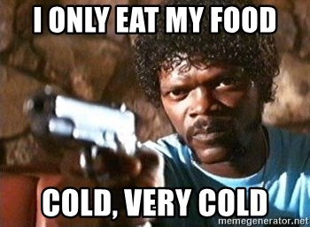 Pulp Fiction - I ONLY EAT MY FOOD COLD, VERY COLD