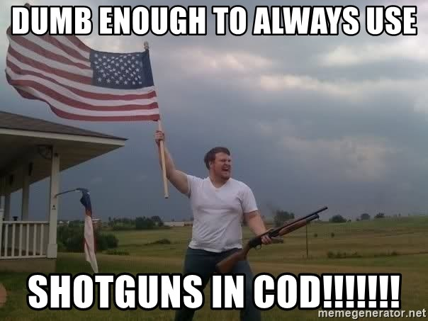 american flag shotgun guy - Dumb enough to always use shotguns in coD!!!!!!!