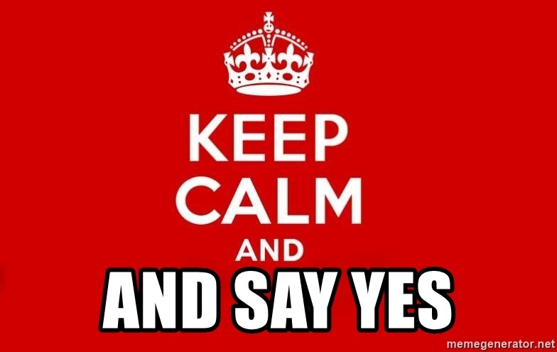 Keep Calm 3 -  and say yes